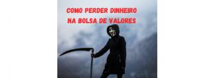 Read more about the article COMO PERDER  DINHEIRO NA BOLSA