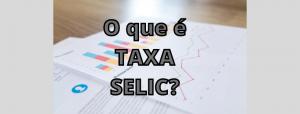 Read more about the article O que é Taxa Selic?